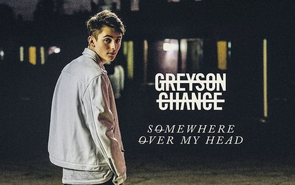 Somewhere Over My Head - Greyson Chance